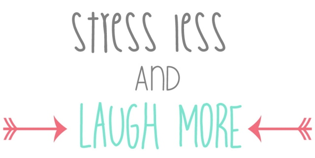 laugh more and stress less